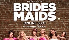 Brides Maids - Play Slots for free